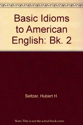 9780070614581: Basic Idioms to American English: Bk. 2