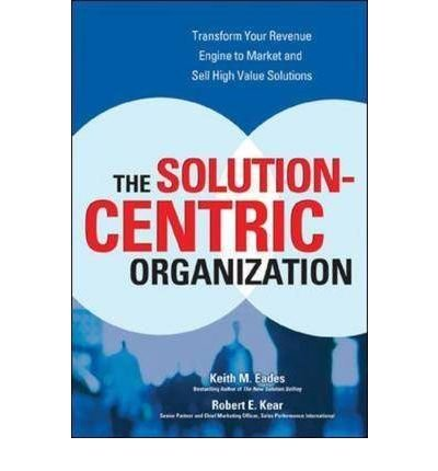 9780070619814: (THE SOLUTION-CENTRIC ORGANIZATION ) BY EADES, KEITH M{AUTHOR}Hardcover