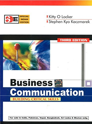 Business Communication: Building Critical Skills (Third Edition), (SIE): Kitty O. Locker,Stephen ...