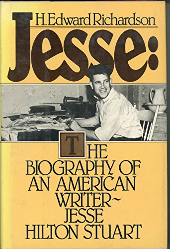 Jesse: The Biography of American Writer Jesse Hilton Stuart: Richardson, H. Edward