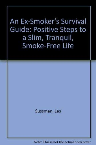 9780070623446: An Ex-Smoker's Survival Guide: Positive Steps to a Slim, Tranquil, Smoke-Free Life