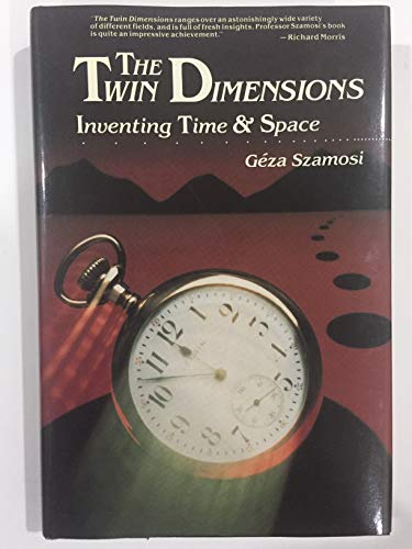 9780070626461: The Twin Dimensions: Inventing Time and Space