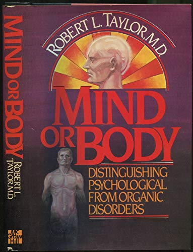 Mind or Body: Distinguishing Psychological from Organic Disorders: Taylor, Robert L.