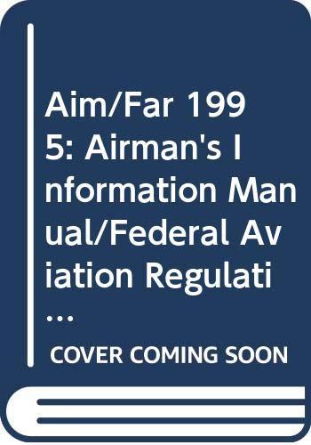 9780070630840: Aim/Far 1995: Airman's Information Manual/Federal Aviation Regulations (AIM/FAR: Airman's Information Manual/Federal Aviation Regulations)