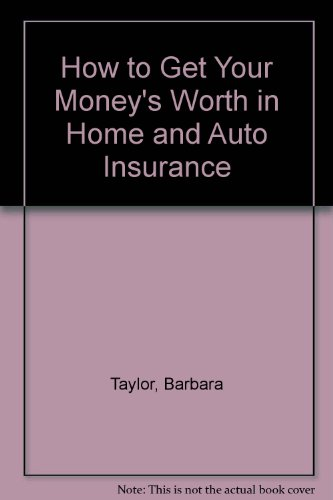 How to Get Your Money's Worth in Home and Auto Insurance: Taylor, Barbara