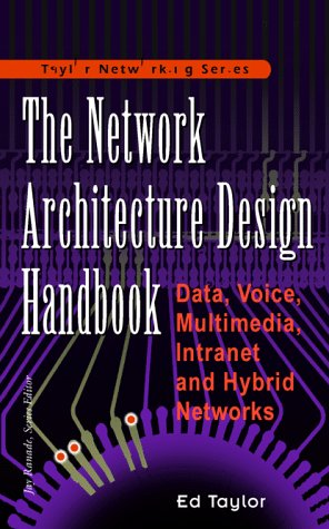 9780070633339: The Network Architecture Design Handbook: Data, Voice, Multimedia Intranet and Hybrid Networks (Taylor Networking Series)