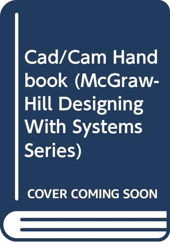 9780070634039: Cad/Cam Handbook (Mcgraw-Hill Designing With Systems Series)