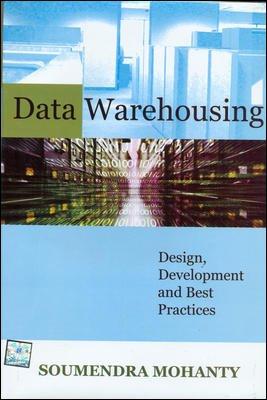Data Warehousing: Design, Development and Best Practices: Soumendra Mohanty