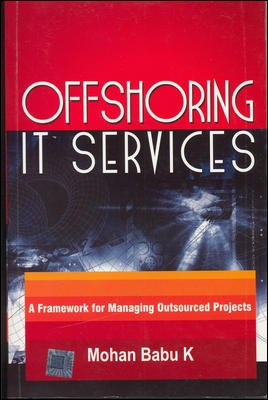 9780070635456: Offshoring IT Services : A framework for managing outsourced Projects
