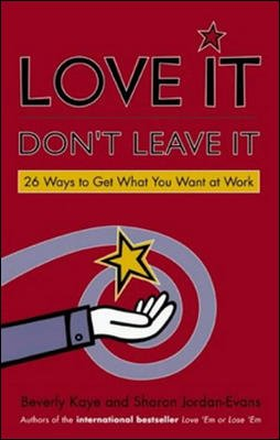 Love It, Don`t Leave It: 26 Ways to Get What You Want at Work: Beverly Kaye,Sharon Jordan-Evans
