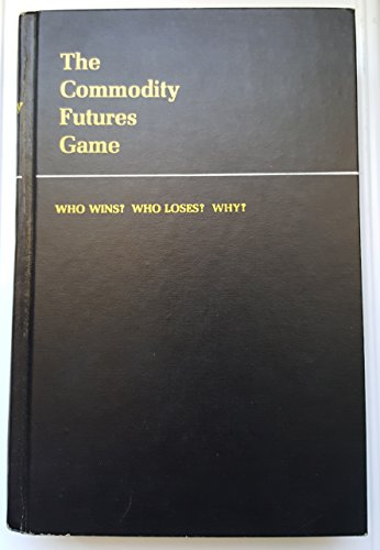 9780070637269: Commodity Futures Game: Who Wins? Who Loses? Why?