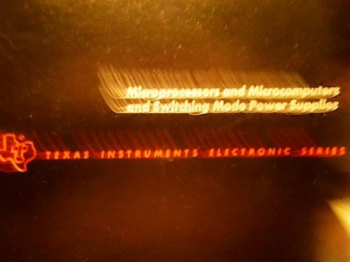 Microprocessors and Microcomputers and Switching Mode Power Supplies (Texas Instruments Electronics...