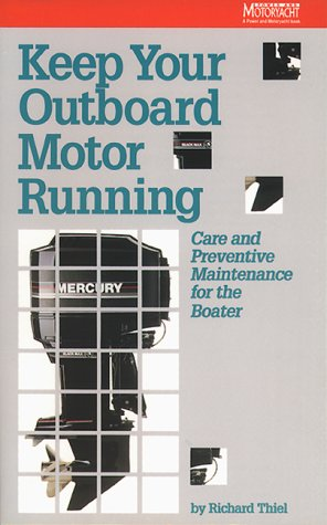 Keep Your Outboard Motor Running: Care and: Thiel, Richard
