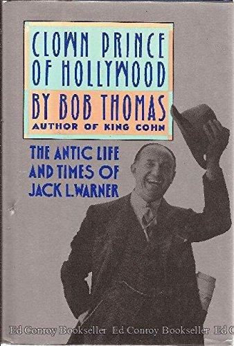Clown Prince of Hollywood: The Antic Life and Times of Jack L. Warner: Thomas, Bob