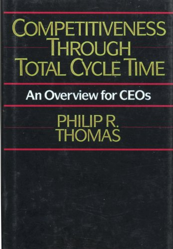 Competitiveness Through Total Cycle Time An Overview for Ceo's: Thomas, Philip R.