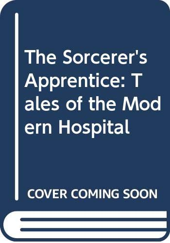 9780070647848: The Sorcerer's Apprentice: Tales of the Modern Hospital