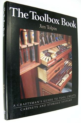 The Toolbox Box: A Craftsman's Guide to Tool Chests, Cabinets and Storage Systems (0070648395) by Tolpin, Jim