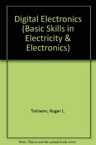 Digital Electronics (Basic skills in electricity and: Tokheim, Roger L.