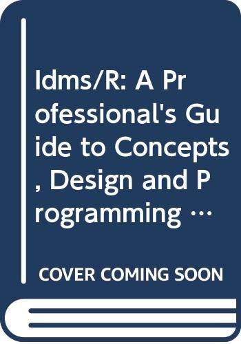Idms/R: A Professional's Guide to Concepts, Design: Towner, Larry E.