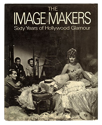 9780070651388: The Image Makers: Sixty Years of Hollywood Glamour. Text by Paul Trent. Designed by Richard Lawton