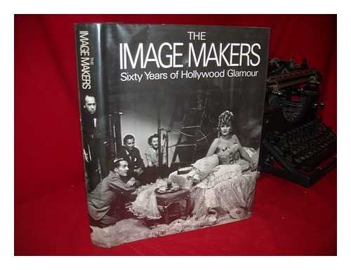 THE IMAGE MAKERS: Sixty Years of Hollywood Glamour.: Paul Trent.