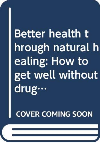 9780070651418: Better health through natural healing: How to get well without drugs or surgery
