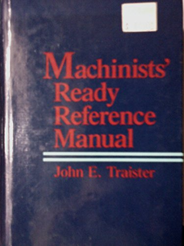 Machinists' Ready Reference Manual: Traister, John E.