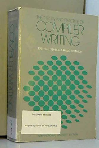 The Theory and Practice of Compiler Writing (McGraw-Hill computer science series) (0070651612) by Jean-Paul Tremblay; Paul G. Sorenson