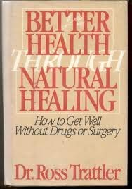 Better Health Through Natural Healing: How to Get Well Without Drugs or Surgery: Trattler, Ross