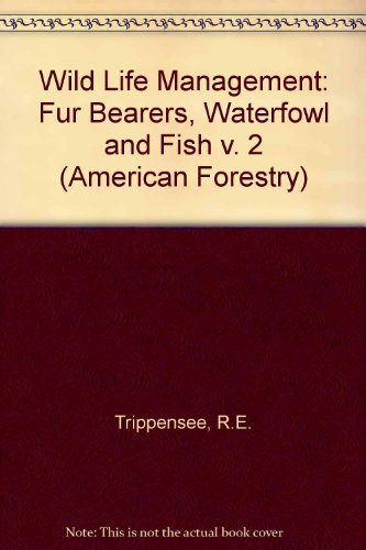 9780070651968: Wild Life Management: Fur Bearers, Waterfowl and Fish v. 2 (American Forestry)