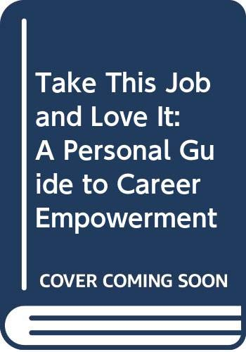 9780070652545: Take This Job and Love It: A Personal Guide to Career Empowerment