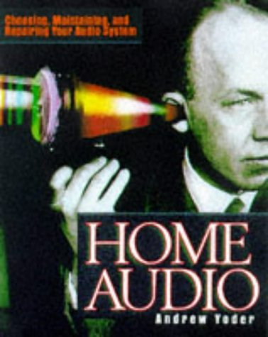9780070653474: Home Audio: Choosing, Maintaining, and Repairing Your Audio System