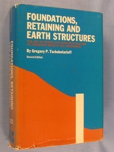Foundations, Retaining and Earth Structures: The Art: Tschebotarioff, Gregory Porphyriewitch