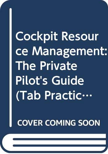 9780070656048: Cockpit Resource Management: The Private Pilot's Guide (Tab Practical Flying Series)