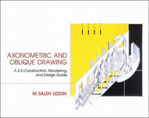 Axonometric and Oblique Drawing: A 3-D Construction, Rendering, and Design Guide: Uddin, M. Saleh