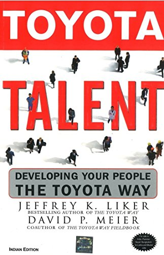 Toyota Talent: Developing Your People: The Toyota Way: David P. Meier,Jeffrey K. Liker