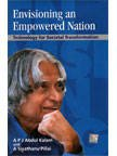 Envisioning An Empowered Nation: Technology For Societal: A. Sivathanu Pillai,Abdul