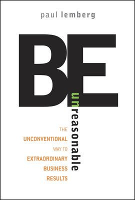 9780070659629: Be Unreasonable: The Unconventional Way to Extraordinary Business Results