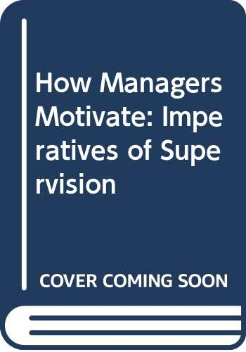 9780070662582: How Managers Motivate: Imperatives of Supervision