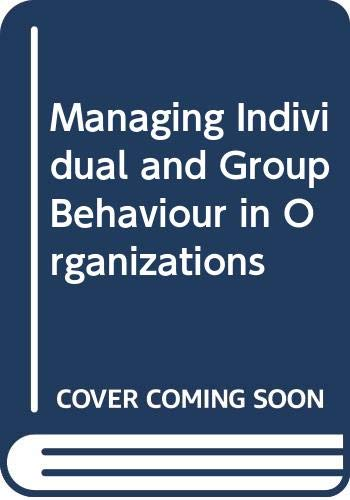 9780070662780: Managing Individual and Group Behaviour in Organizations