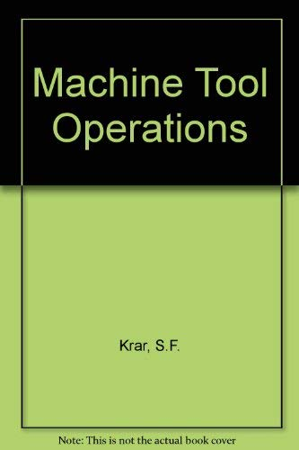 Machine Tool Operations: S.F. Krar,etc.,St. Amand