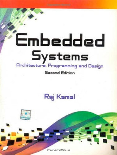 Embedded Systems: Architecture, Programming and Design: Raj Kamal