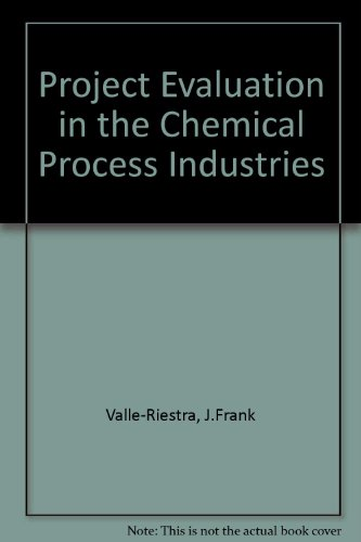 Project Evaluation in the Chemical Process Industries: J. Frank Valle-Riestra