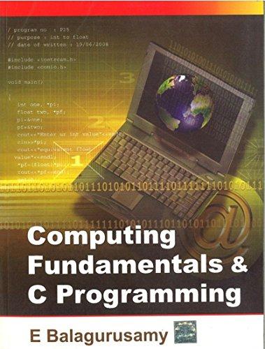 Computing Fundamentals And C Programming, 1Ed: Balagurusamy