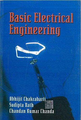 Basic Electrical Engineering: Abhijit Chakrabarti ,Chandan Kumar Chanda,Sudipta Nath
