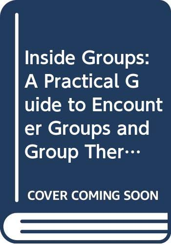 9780070674073: Inside Groups: A Practical Guide to Encounter Groups and Group Therapy