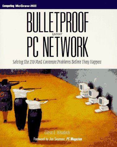 9780070676206: Bulletproof Your PC Network: Solving the 210 Most Common Problems Before They Happen