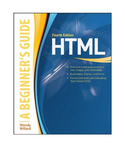 HTML: A Beginner`s Guide, Fourth Edition: Wendy Willard