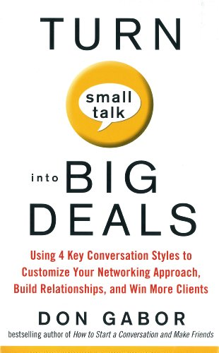 9780070677531: Turn Small Talk into Big Deals: Using 4 Key Conversation Styles to Customize Your Networking Approach, Build Relationships, and Win More Clients