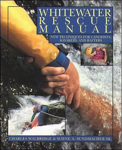 9780070677906: Whitewater Rescue Manual: New Techniques for Canoeists, Kayakers, and Rafters